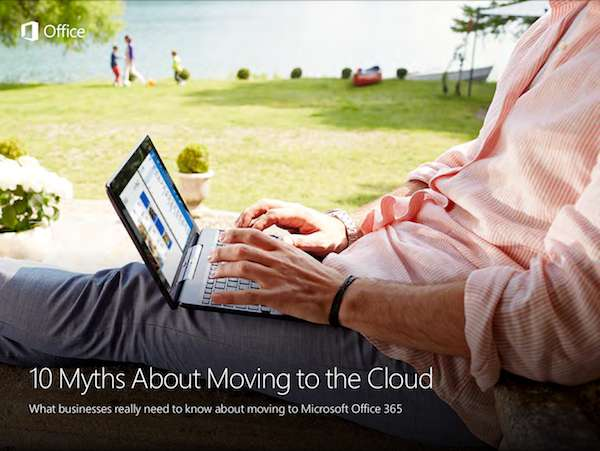 10 Myths about moving to the cloud: What businesses really need to know about moving to Microsoft Office 365