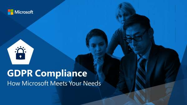 GDPR Compliance – How Microsoft Meets Your Needs