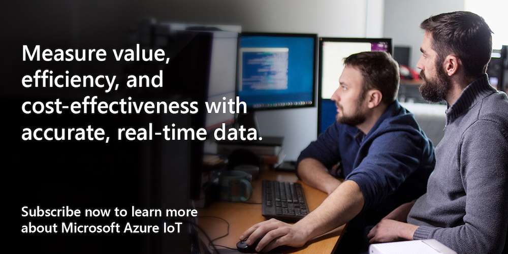 Measure value, efficiency, and cost effectiveness with accurate, real-time data. Subscribe now to learn more about Microsoft Azure IoT.