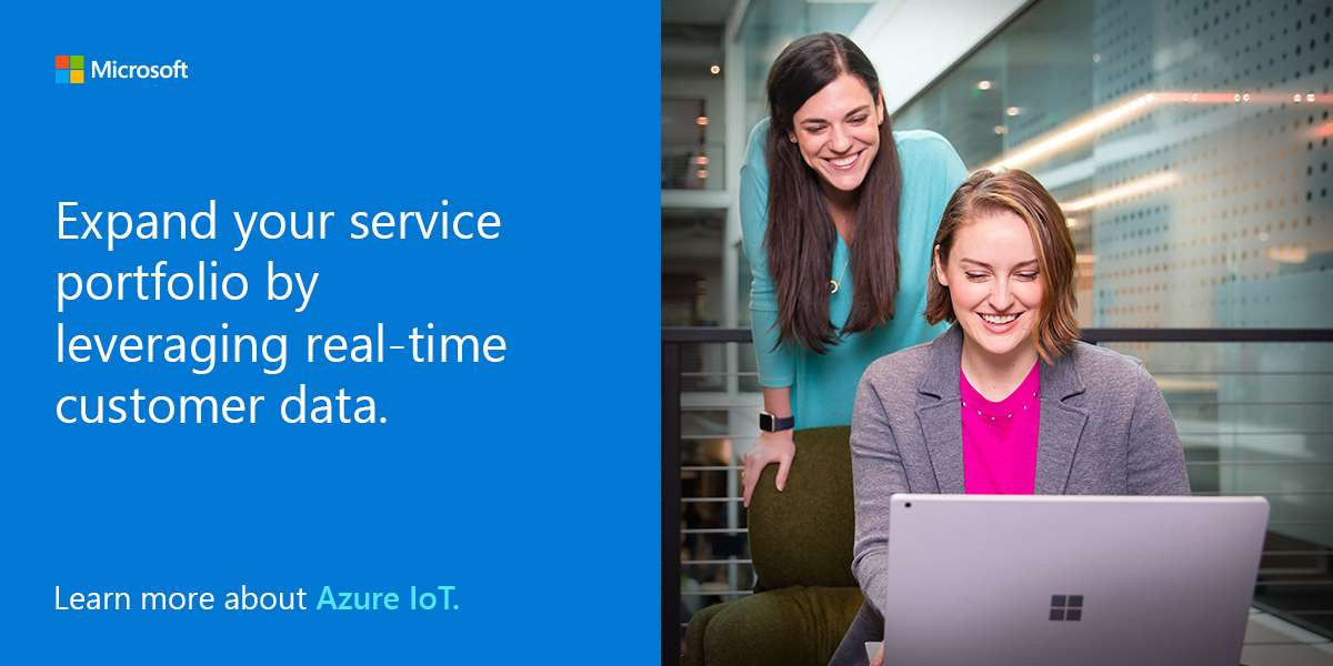 Expand your service portfolio by leveraging real-time customer data. Learn more about Azure IoT.